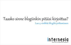 Taasko sinne blogiinkin pitäisi kirjoittaa? – 4 vinkkiä blogikirjoittamiseen